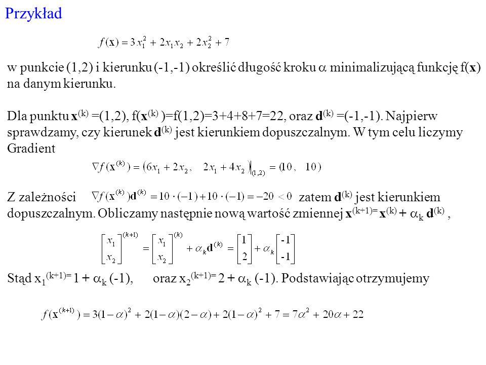 Przykład w punkcie (1,2) i kierunku (-1,-1) określić długość kroku minimalizującą funkcję f(x) na danym kierunku. Dla punktu x (k) =(1,2), f(x (k) )=f