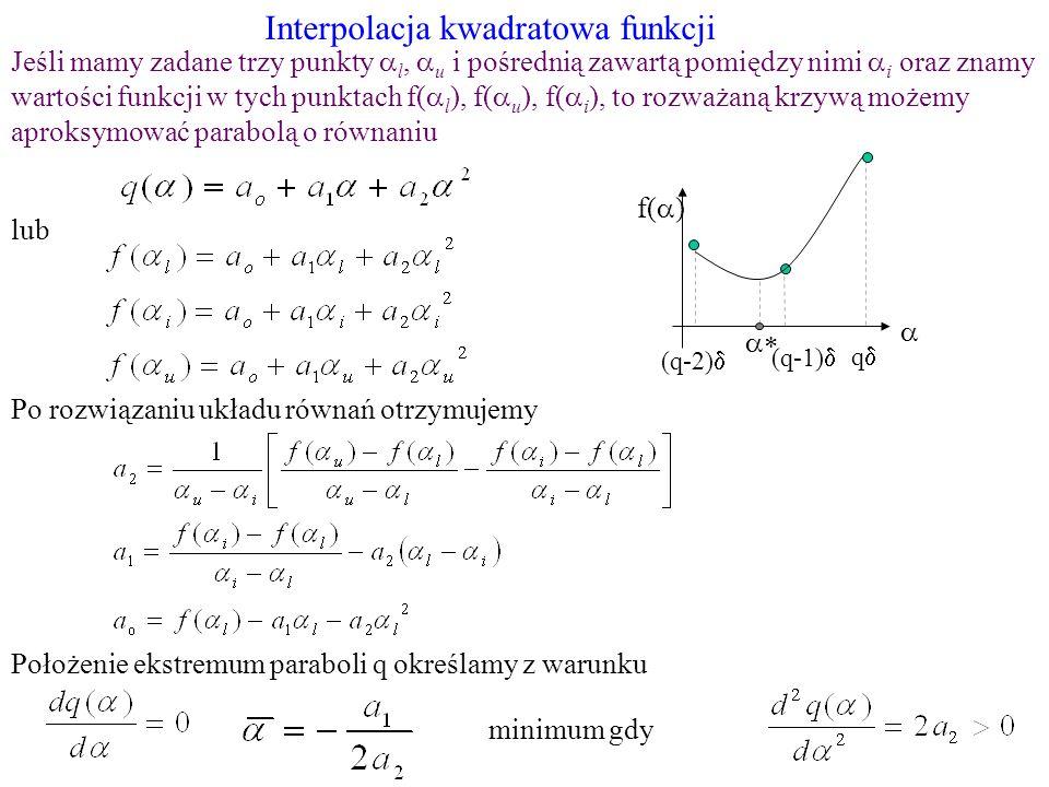 Interpolacja kwadratowa funkcji lub Jeśli mamy zadane trzy punkty l, u i pośrednią zawartą pomiędzy nimi i oraz znamy wartości funkcji w tych punktach