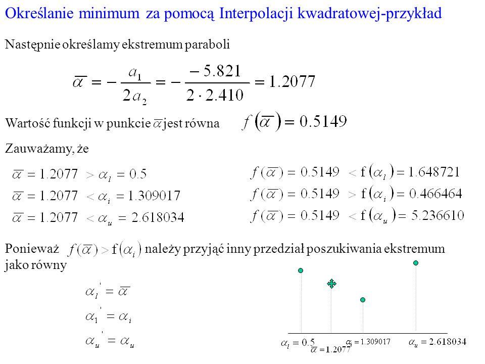 Określanie minimum za pomocą Interpolacji kwadratowej-przykład Następnie określamy ekstremum paraboli Wartość funkcji w punkcie jest równa Zauważamy,