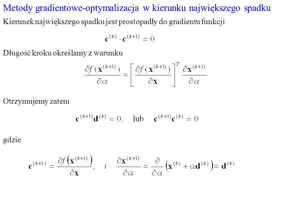 Metody gradientowe-optymalizacja w kierunku największego spadku Kierunek największego spadku jest prostopadły do gradientu funkcji Długość kroku okreś