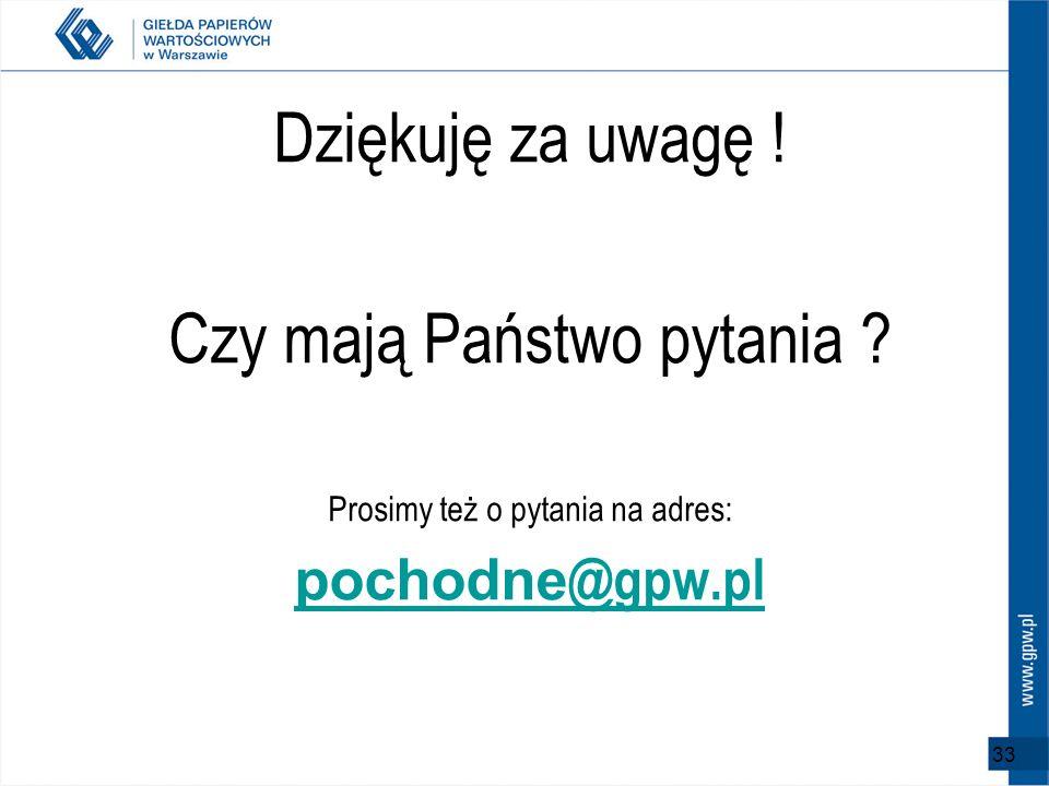 33 Dziękuję za uwagę ! Czy mają Państwo pytania ? Prosimy też o pytania na adres: pochodne @gpw.pl