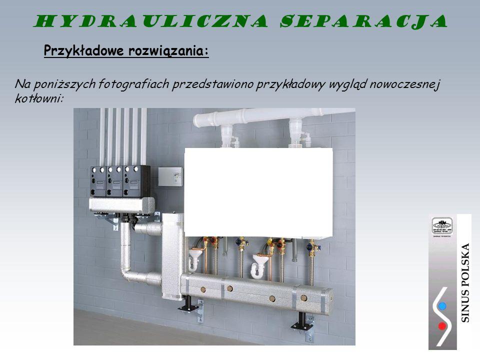Przykładowe rozwiązania: Na poniższych fotografiach przedstawiono przykładowy wygląd nowoczesnej kotłowni: Hydrauliczna separacja