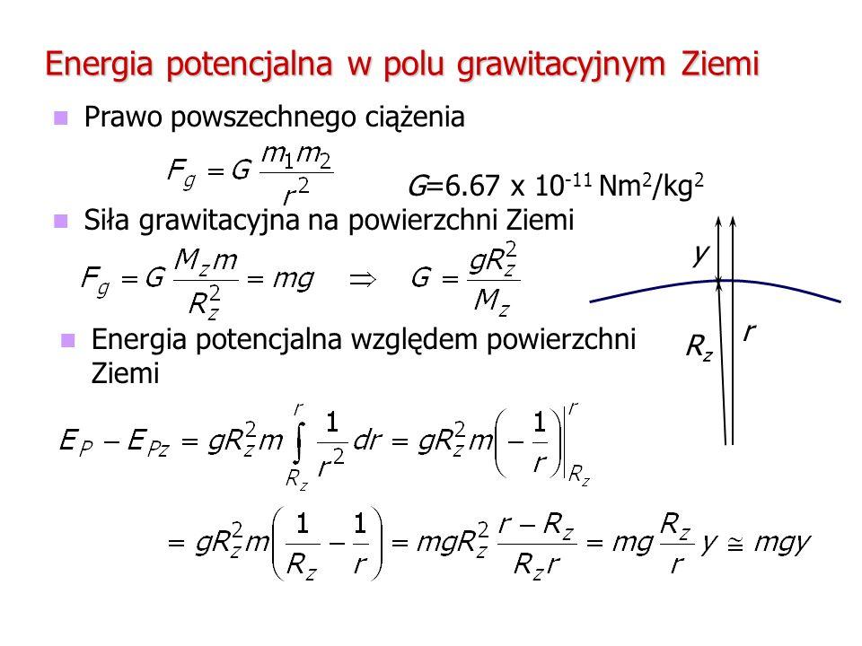 Energia potencjalna w polu grawitacyjnym Ziemi Prawo powszechnego ciążenia G=6.67 x 10 -11 Nm 2 /kg 2 Siła grawitacyjna na powierzchni Ziemi RzRz y r