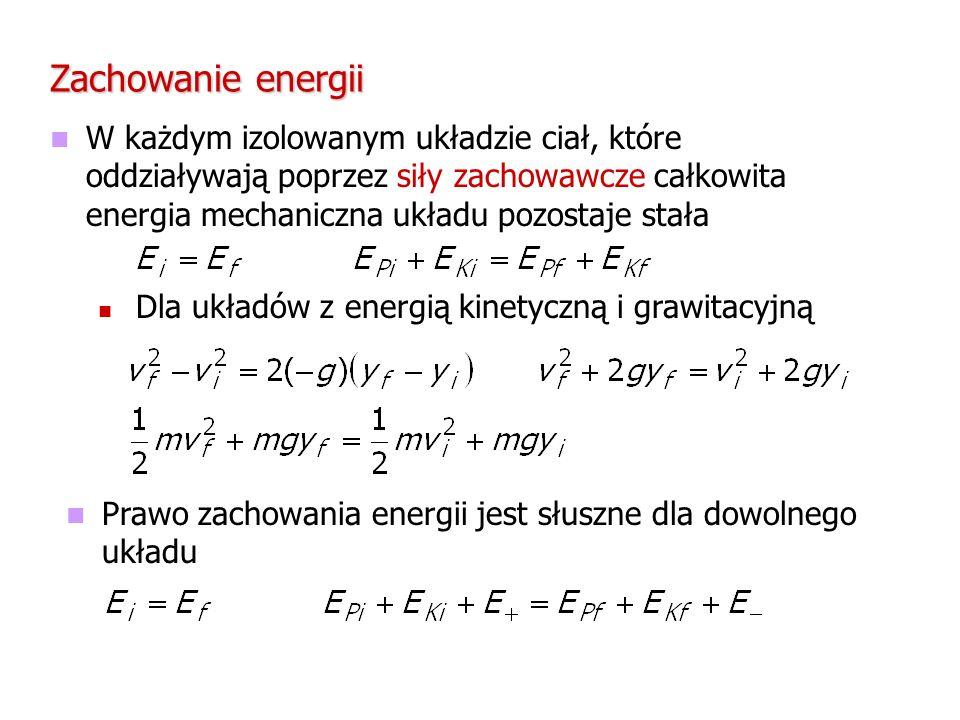 Zachowanie energii W każdym izolowanym układzie ciał, które oddziaływają poprzez siły zachowawcze całkowita energia mechaniczna układu pozostaje stała