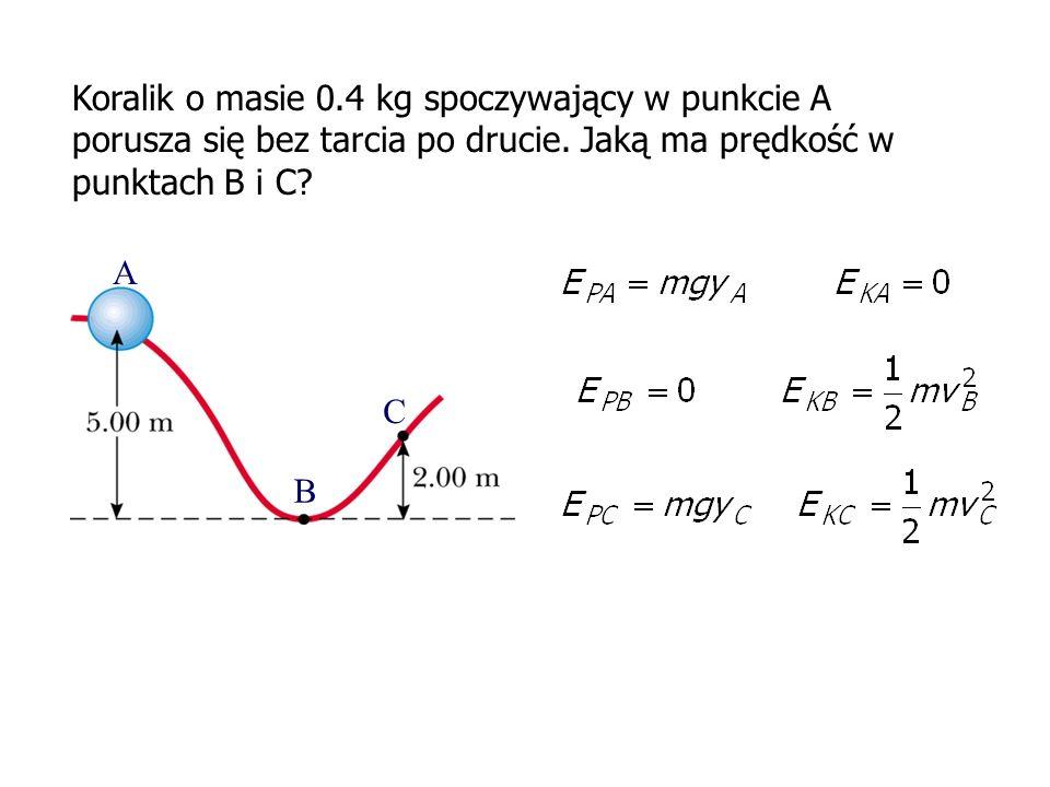 A B C Koralik o masie 0.4 kg spoczywający w punkcie A porusza się bez tarcia po drucie. Jaką ma prędkość w punktach B i C?
