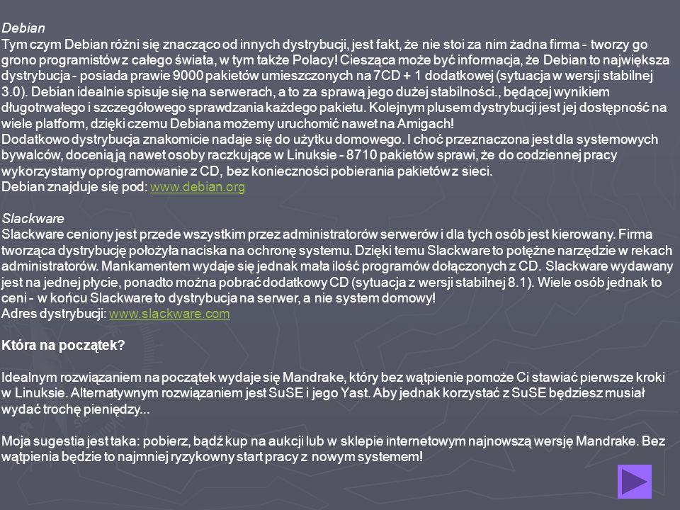 Debian Tym czym Debian różni się znacząco od innych dystrybucji, jest fakt, że nie stoi za nim żadna firma - tworzy go grono programistów z całego świ