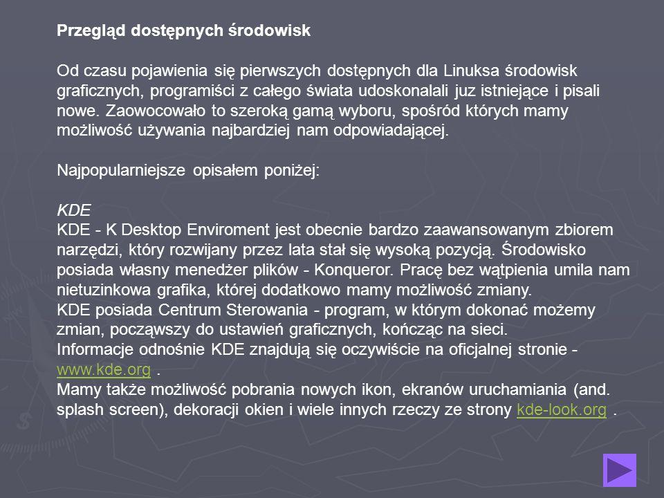 Przegląd dostępnych środowisk Od czasu pojawienia się pierwszych dostępnych dla Linuksa środowisk graficznych, programiści z całego świata udoskonalal