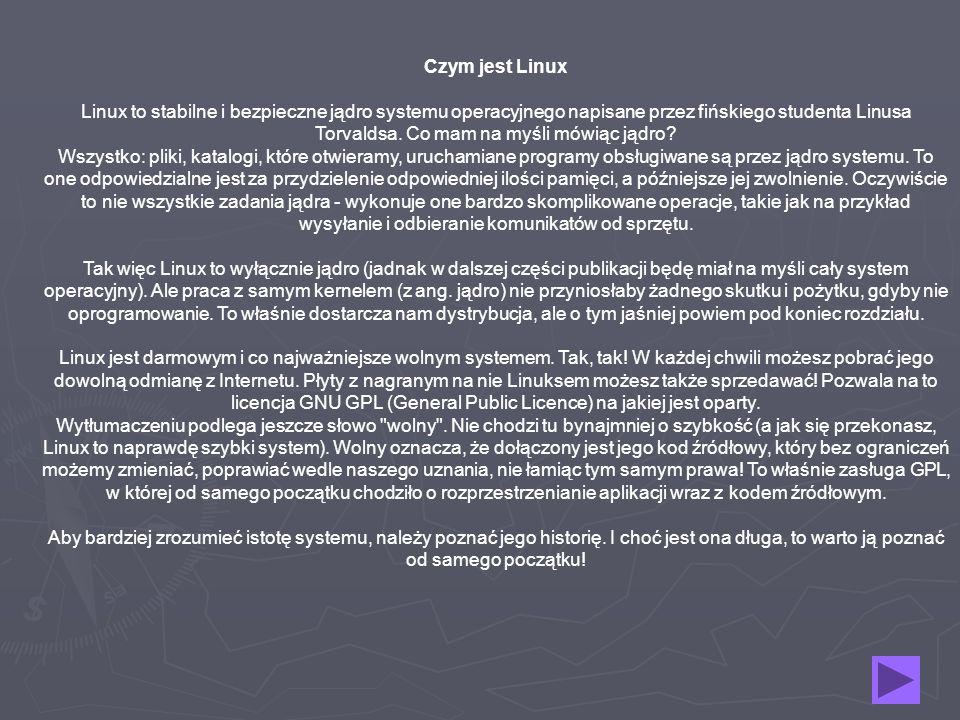 Czym jest Linux Linux to stabilne i bezpieczne jądro systemu operacyjnego napisane przez fińskiego studenta Linusa Torvaldsa. Co mam na myśli mówiąc j