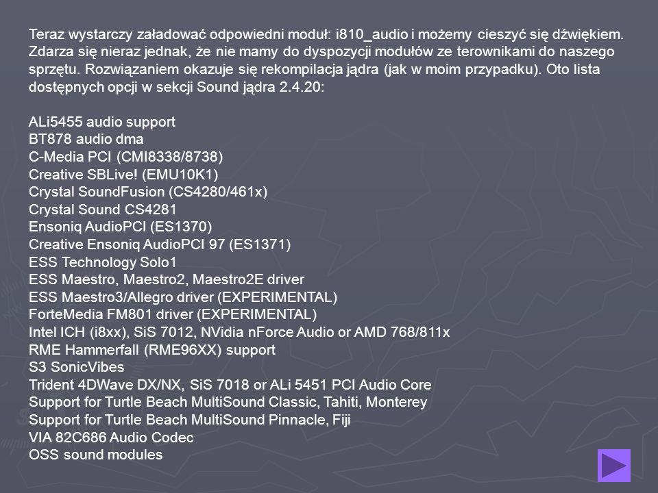 Teraz wystarczy załadować odpowiedni moduł: i810_audio i możemy cieszyć się dźwiękiem. Zdarza się nieraz jednak, że nie mamy do dyspozycji modułów ze