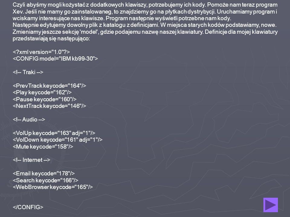 Czyli abyśmy mogli kożystać z dodatkowych klawiszy, potrzebujemy ich kody. Pomoże nam teraz program Xev. Jeśli nie mamy go zainstalowaneg, to znajdzie