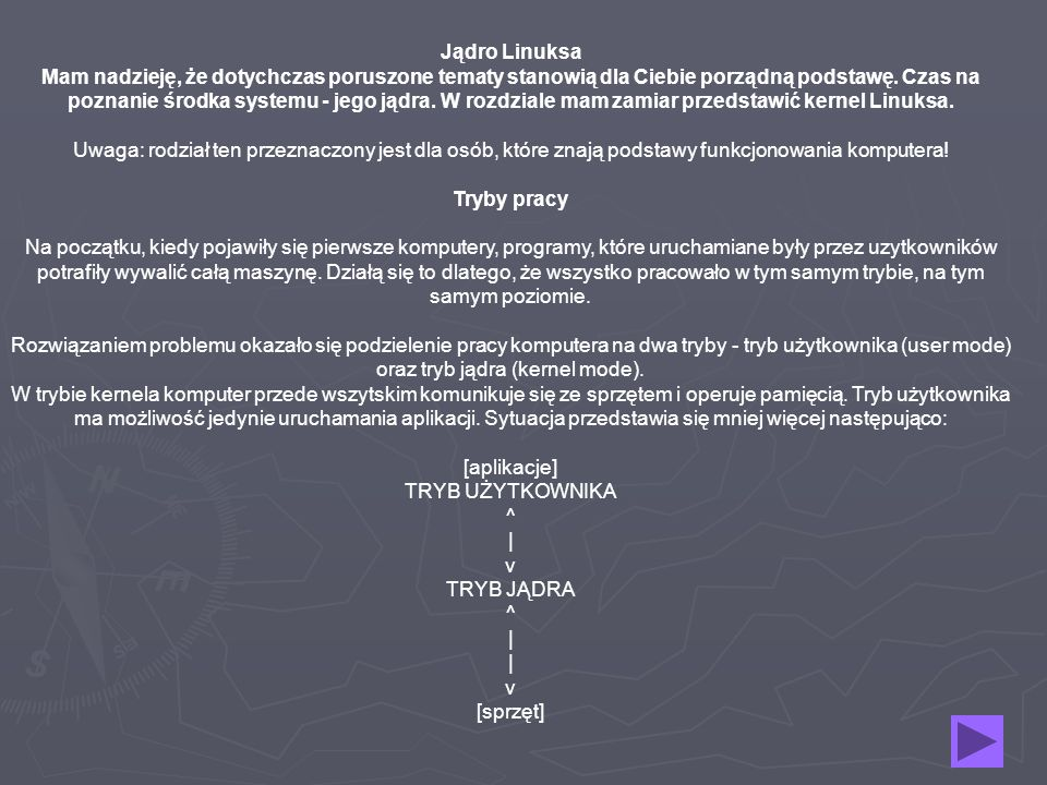 Jądro Linuksa Mam nadzieję, że dotychczas poruszone tematy stanowią dla Ciebie porządną podstawę. Czas na poznanie środka systemu - jego jądra. W rozd