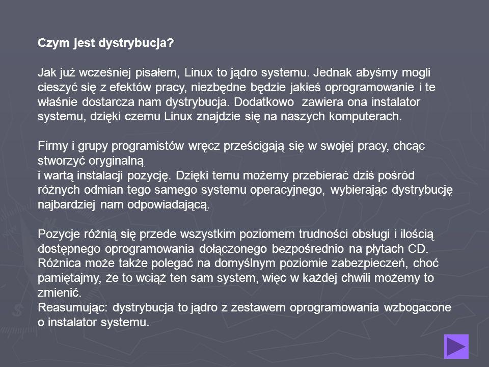 Niżej podane są podstawowe polecenia, bez których praca w konsoli jest bezużyteczna:ProgramOpis ls Wyświetla pliki w podanym katalogu; samo ls wyświetli bierzący katalog imoteph@debian:~$ ls cd Zmienia katalog na podany imoteph@debian:~$ cd mp3/ cp Kopiuje podany plik do podanej ścieżki imoteph@debian:~$ cp skaner.cpp /home/inch/ mv Przenosi podany plik do podanej ścieżki; może być użyty do zmiany nazwy pliku imoteph@debian:~$ mv skaner.cpp /home/inch imoteph@debian:~$ mv skaner.cpp skaner-1.0.cpp cat Wyświetla zawartość podanego pliku imoteph@debian:~$ cat skaner.cpp more To samo, co cat , jednak możliwość przewijania w dół tekstu imoteph@debian:~$ more skaner.cpp less To samo, co cat , jednak możliwość przewijania w obydwie strony imoteph@debian:~$ less skaner.cpp mkdir Tworzenie katalogu imoteph@debian:~$ mkdir linux rm Usuwa pliki imoteph@debian:~$ rm skaner.cpp chmod Zmiana praw dostępu do pliku/katalogu imoteph@debian:~$ chmod 666 skaner.cpp chown Zmiana właściciela pliku/katalogu imoteph@debian:~$ chown inch skaner.cpp passwd Ustawia nowe hasło dla użytkownika su Tymczasowe zalogowanie na innego użytkownika; samo su oznacza logowanie na konto roota whoami Wyświetla nazwę użytkownika, w jakim obecnie pracujemy mount Montuje określone partyjce w określonym miejscu imoteph@debian:~$ mount /dev/cdrom