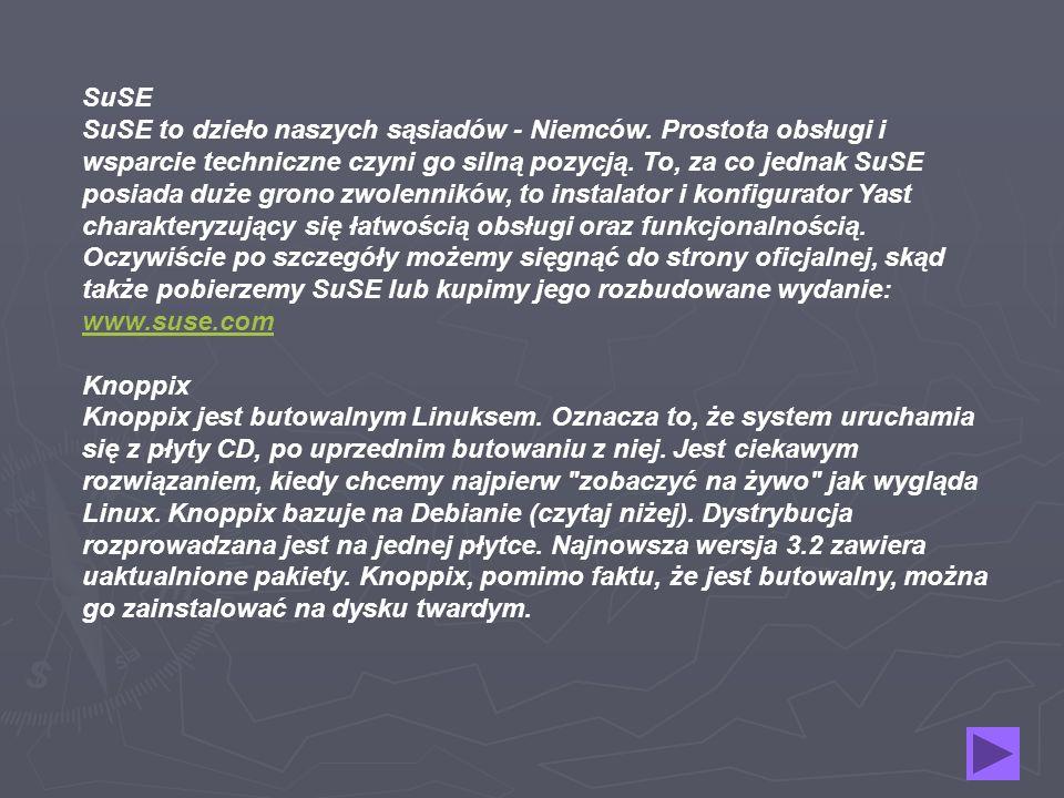 SuSE SuSE to dzieło naszych sąsiadów - Niemców. Prostota obsługi i wsparcie techniczne czyni go silną pozycją. To, za co jednak SuSE posiada duże gron