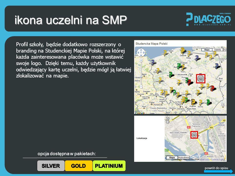 powrót do spisu ikona uczelni na SMP Profil szkoły, będzie dodatkowo rozszerzony o branding na Studenckiej Mapie Polski, na której każda zainteresowana placówka może wstawić swoje logo.