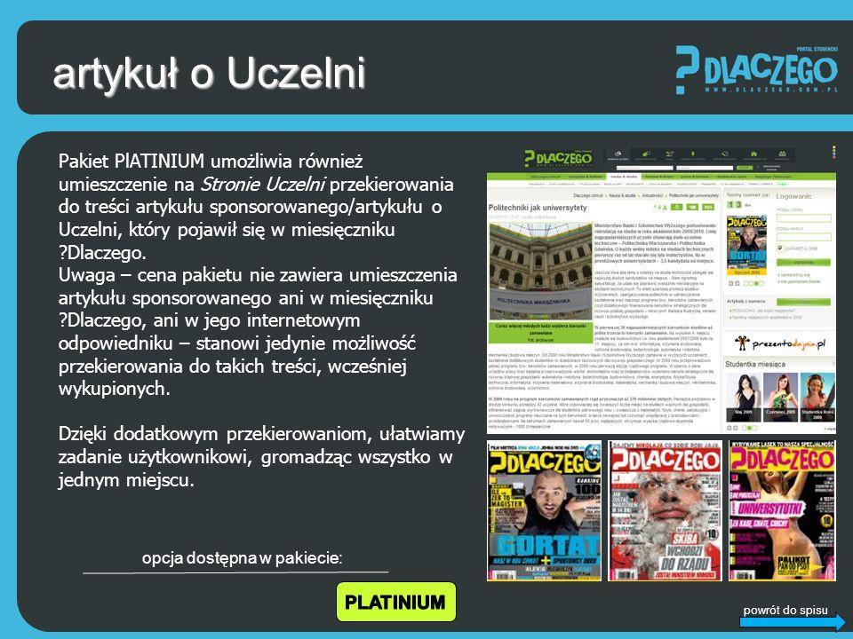 powrót do spisu artykuł o Uczelni Pakiet PlATINIUM umożliwia również umieszczenie na Stronie Uczelni przekierowania do treści artykułu sponsorowanego/artykułu o Uczelni, który pojawił się w miesięczniku Dlaczego.