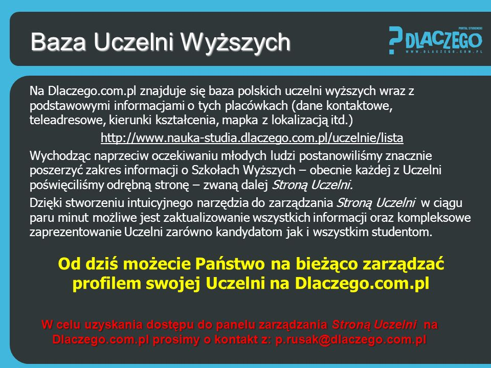 Baza Wyższych Uczelni Na Stronie Uczelni podstawowe informacje (pakiet BASIC) umieszczone są bezpłatnie – składają się na nie dane teleadresowo - kontaktowe.