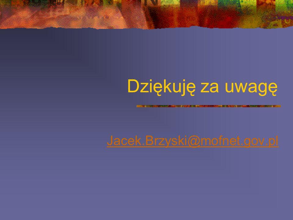 Dziękuję za uwagę Jacek.Brzyski@mofnet.gov.pl