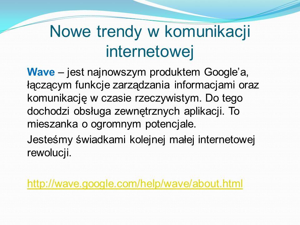 Nowe trendy w komunikacji internetowej Wave – jest najnowszym produktem Googlea, łączącym funkcje zarządzania informacjami oraz komunikację w czasie r