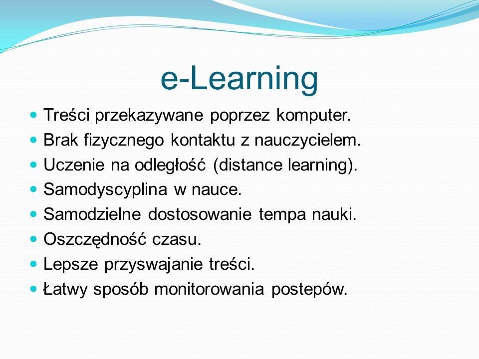 e-Learning Treści przekazywane poprzez komputer. Brak fizycznego kontaktu z nauczycielem. Uczenie na odległość (distance learning). Samodyscyplina w n