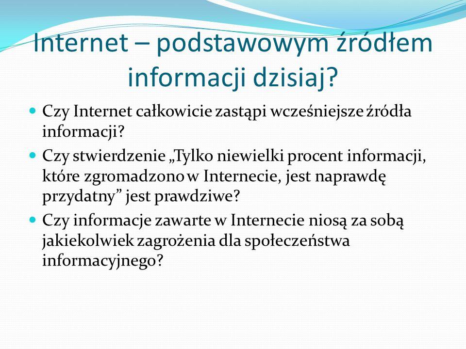 Internet – podstawowym źródłem informacji dzisiaj? Czy Internet całkowicie zastąpi wcześniejsze źródła informacji? Czy stwierdzenie Tylko niewielki pr