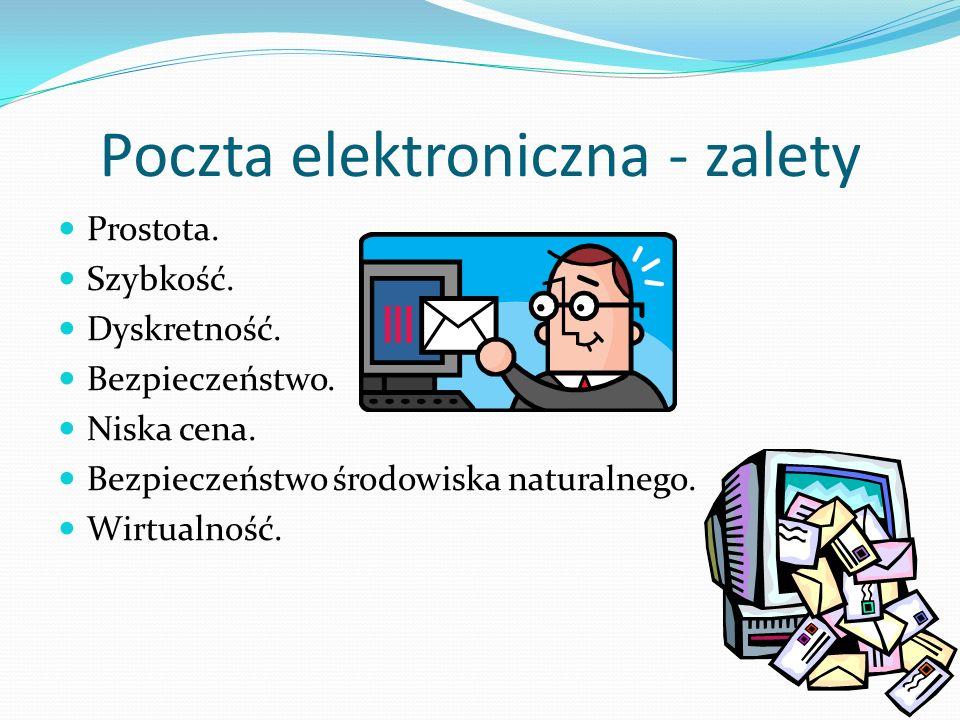 Poczta elektroniczna - zalety Prostota. Szybkość. Dyskretność. Bezpieczeństwo. Niska cena. Bezpieczeństwo środowiska naturalnego. Wirtualność.