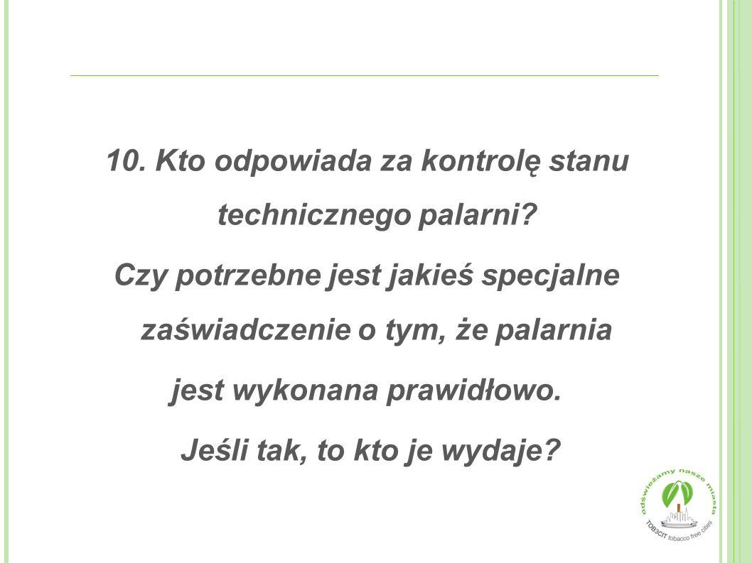 10.Kto odpowiada za kontrolę stanu technicznego palarni.