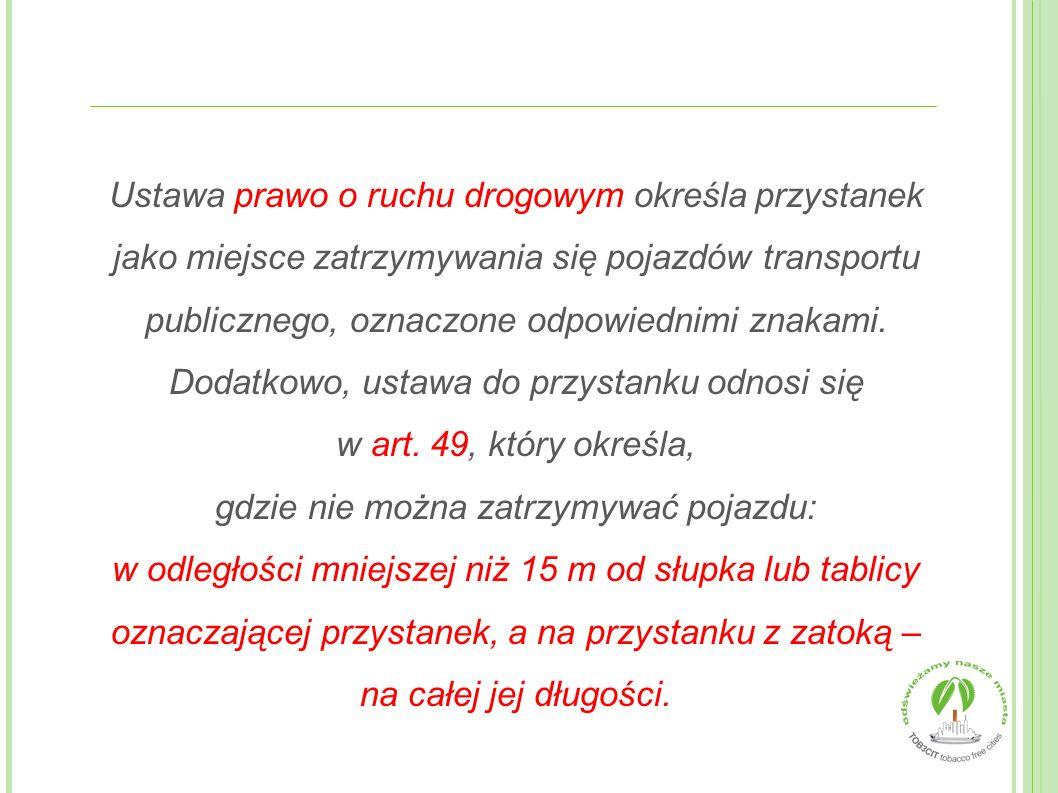 Ustawa prawo o ruchu drogowym określa przystanek jako miejsce zatrzymywania się pojazdów transportu publicznego, oznaczone odpowiednimi znakami.