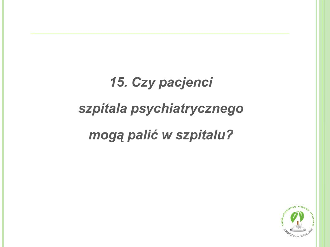 15. Czy pacjenci szpitala psychiatrycznego mogą palić w szpitalu?