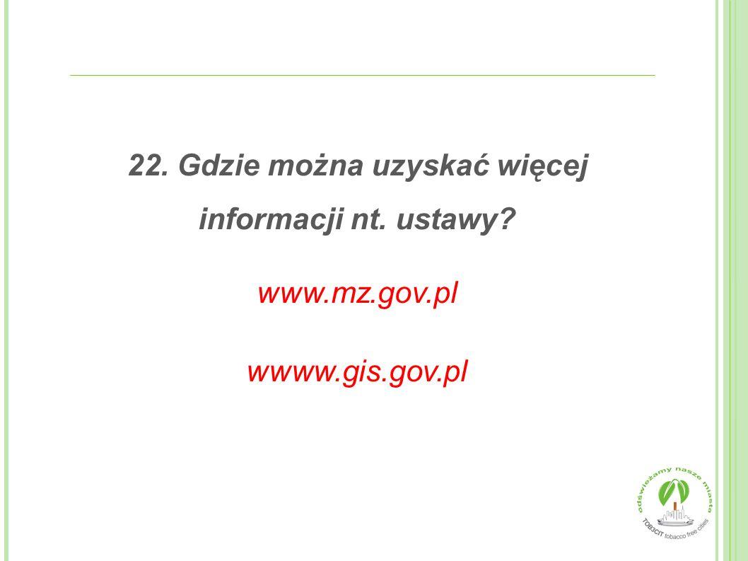 22. Gdzie można uzyskać więcej informacji nt. ustawy? www.mz.gov.pl wwww.gis.gov.pl