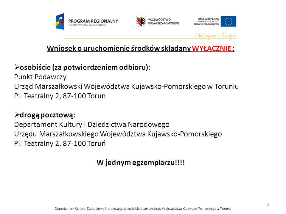 3 Wniosek o uruchomienie środków składany WYŁĄCZNIE : osobiście (za potwierdzeniem odbioru): Punkt Podawczy Urząd Marszałkowski Województwa Kujawsko-P