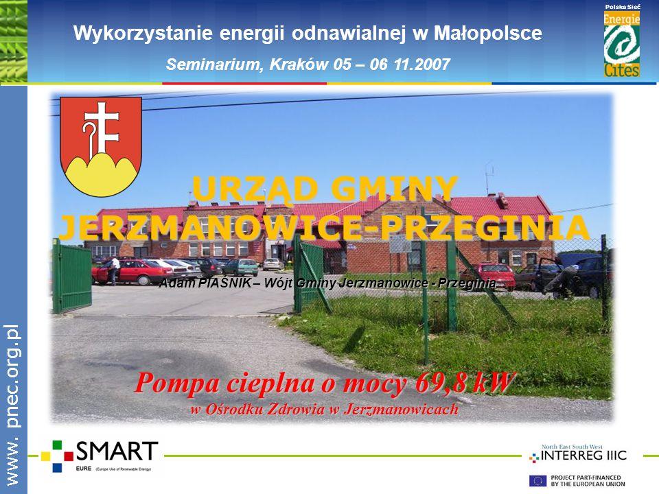 www.pnec.org.pl Polska Sieć www. pnec.org.pl Wykorzystanie energii odnawialnej w Małopolsce Seminarium, Kraków 05 – 06 11.2007 URZĄD GMINY JERZMANOWIC
