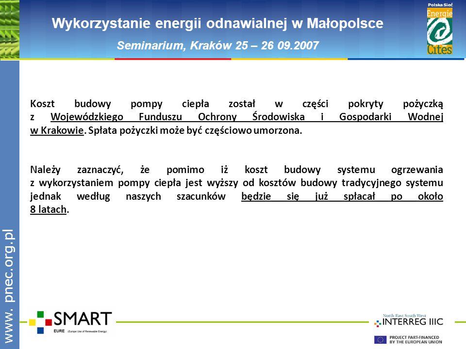 www.pnec.org.pl Polska Sieć www. pnec.org.pl Wykorzystanie energii odnawialnej w Małopolsce Seminarium, Kraków 25 – 26 09.2007 Koszt budowy pompy ciep
