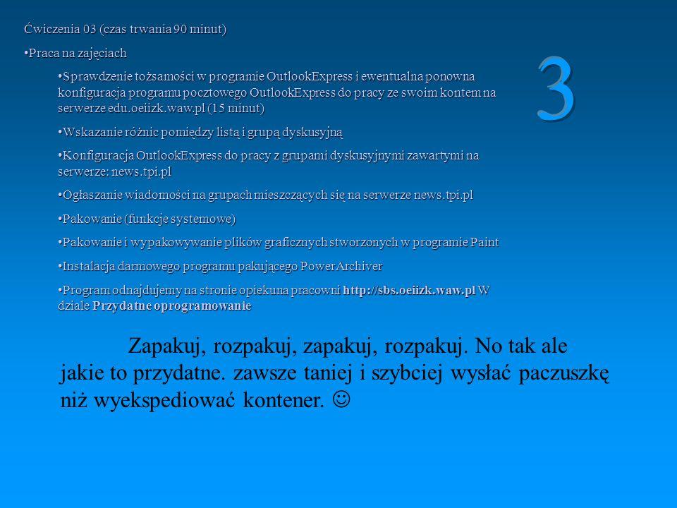 Ćwiczenia 02 (czas trwania 90 minut) Praca na zajęciachPraca na zajęciach Konfiguracja programu pocztowego OutlookExpressKonfiguracja programu pocztow