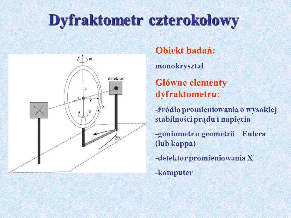 Dyfraktometr czterokołowy Obiekt badań: monokryształ Główne elementy dyfraktometru: -źródło promieniowania o wysokiej stabilności prądu i napięcia -go