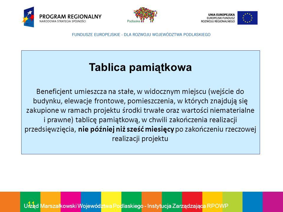 11 Urząd Marszałkowski Województwa Podlaskiego - Instytucja Zarządzająca RPOWP Tablica pamiątkowa Beneficjent umieszcza na stałe, w widocznym miejscu