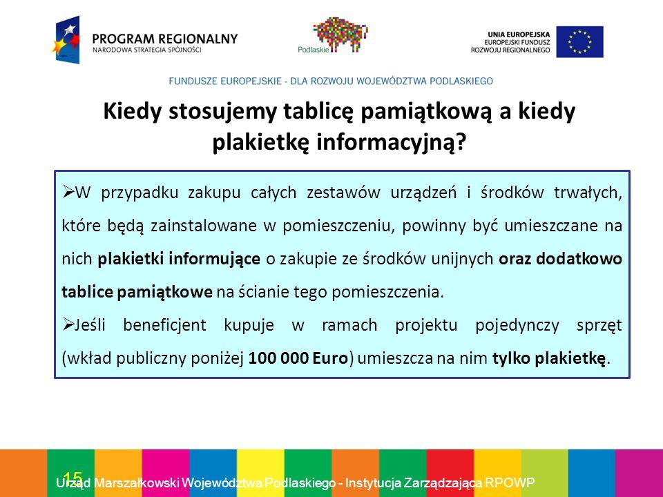 15 Urząd Marszałkowski Województwa Podlaskiego - Instytucja Zarządzająca RPOWP Kiedy stosujemy tablicę pamiątkową a kiedy plakietkę informacyjną? W pr