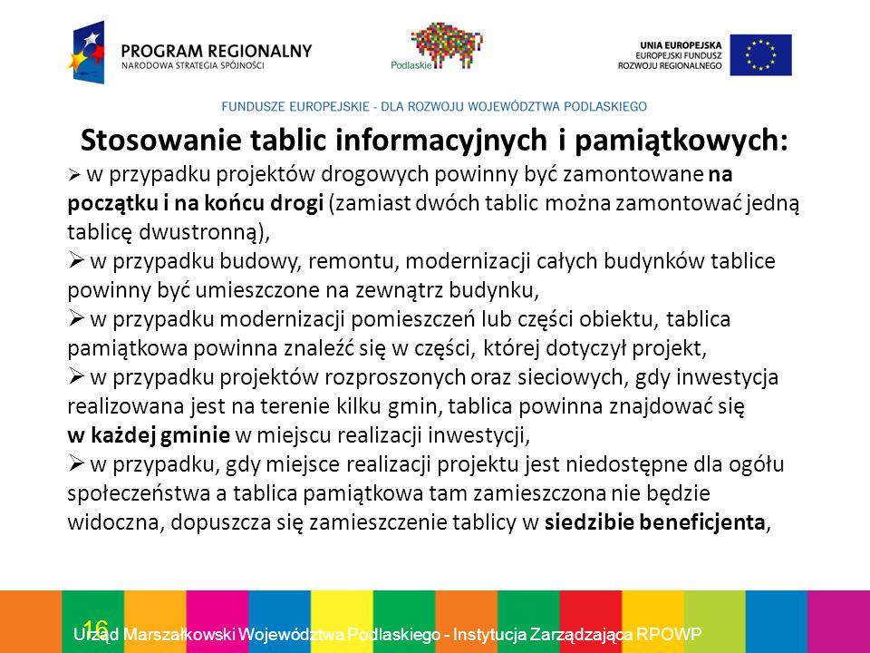 16 Urząd Marszałkowski Województwa Podlaskiego - Instytucja Zarządzająca RPOWP Stosowanie tablic informacyjnych i pamiątkowych: w przypadku projektów