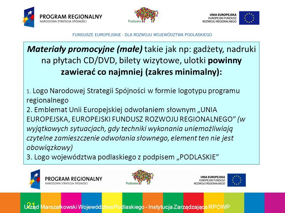 21 Urząd Marszałkowski Województwa Podlaskiego - Instytucja Zarządzająca RPOWP Materiały promocyjne (małe) takie jak np: gadżety, nadruki na płytach C