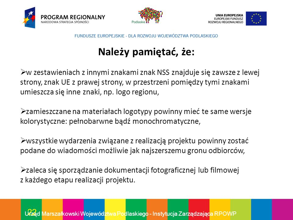 22 Urząd Marszałkowski Województwa Podlaskiego - Instytucja Zarządzająca RPOWP Należy pamiętać, że: w zestawieniach z innymi znakami znak NSS znajduje