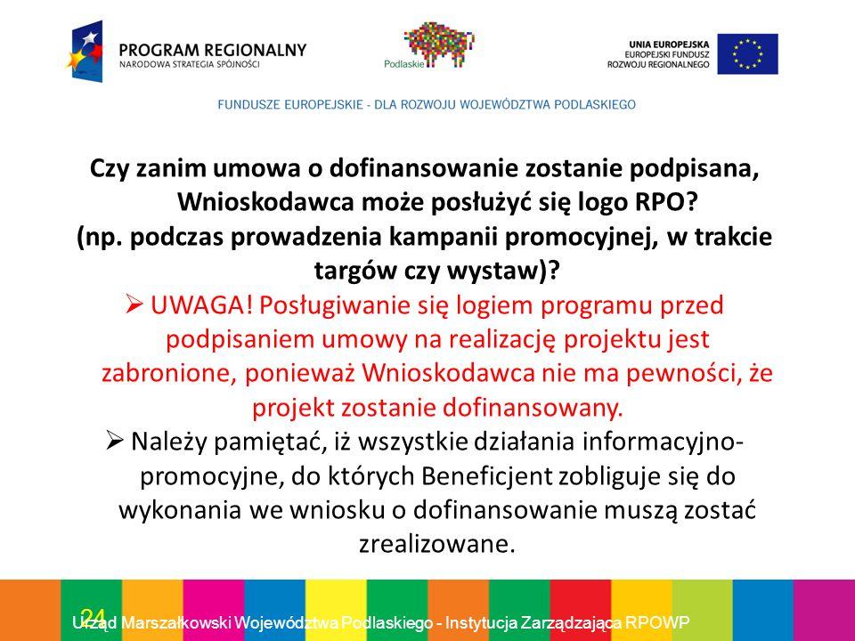 24 Urząd Marszałkowski Województwa Podlaskiego - Instytucja Zarządzająca RPOWP Czy zanim umowa o dofinansowanie zostanie podpisana, Wnioskodawca może