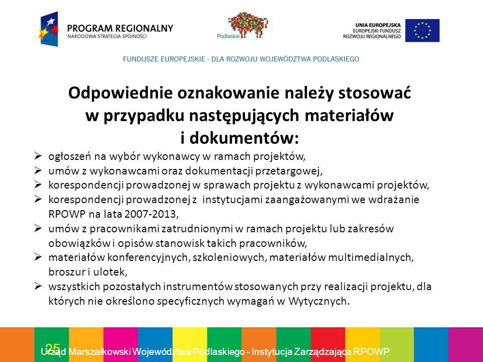 25 Urząd Marszałkowski Województwa Podlaskiego - Instytucja Zarządzająca RPOWP Odpowiednie oznakowanie należy stosować w przypadku następujących mater