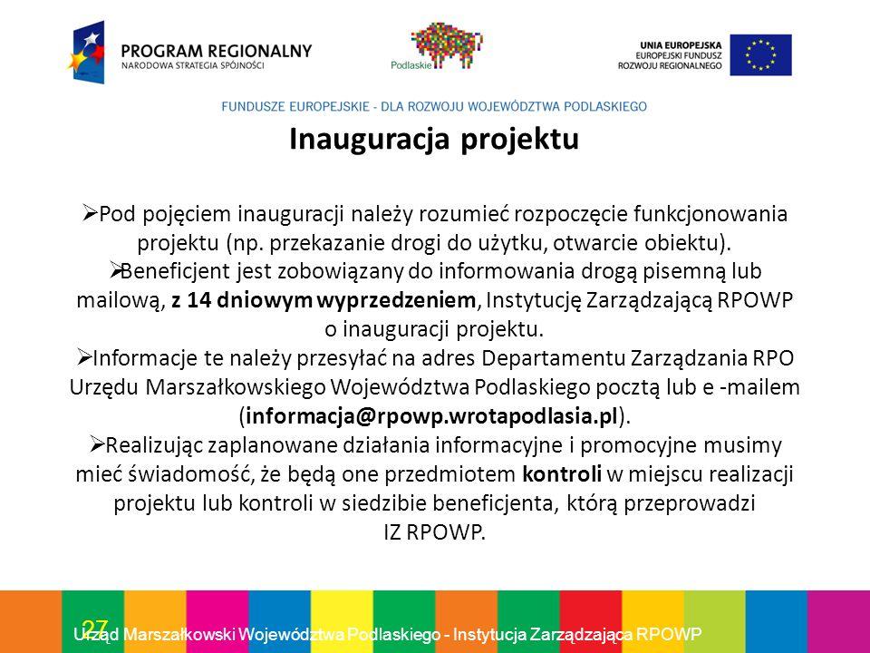 27 Urząd Marszałkowski Województwa Podlaskiego - Instytucja Zarządzająca RPOWP Inauguracja projektu Pod pojęciem inauguracji należy rozumieć rozpoczęc