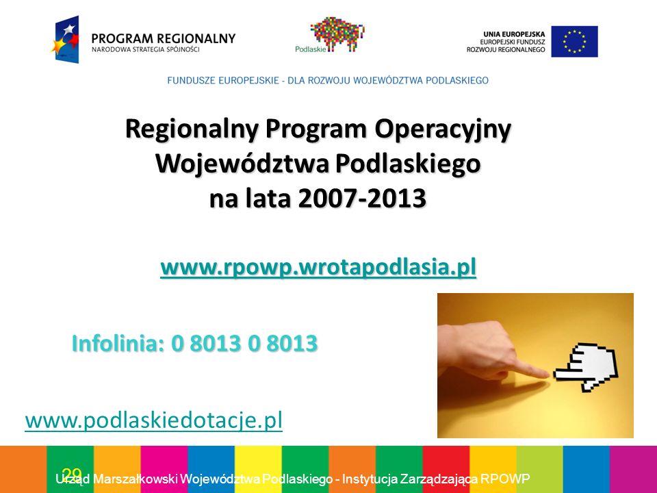 29 Urząd Marszałkowski Województwa Podlaskiego - Instytucja Zarządzająca RPOWP Regionalny Program Operacyjny Województwa Podlaskiego na lata 2007-2013
