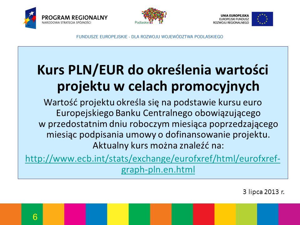 6 Kurs PLN/EUR do określenia wartości projektu w celach promocyjnych Wartość projektu określa się na podstawie kursu euro Europejskiego Banku Centraln