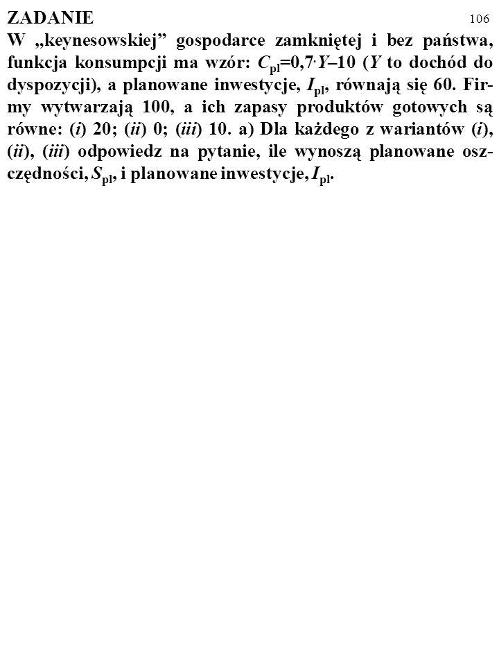 105 S PL > I PL (2) Co to znaczy? Otóż w takiej sytuacji ludzie chcą zainwestować MNIEJ niż zaoszczędzili. Zagregowane wydatki planowane są zatem MNIE