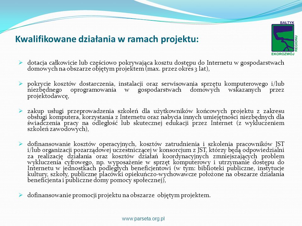 Kwalifikowane działania w ramach projektu: dotacja całkowicie lub częściowo pokrywająca kosztu dostępu do Internetu w gospodarstwach domowych na obsza