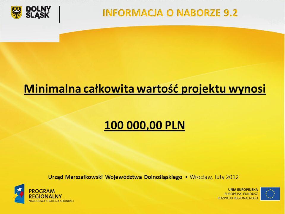 Minimalna całkowita wartość projektu wynosi 100 000,00 PLN Urząd Marszałkowski Województwa Dolnośląskiego Wrocław, luty 2012