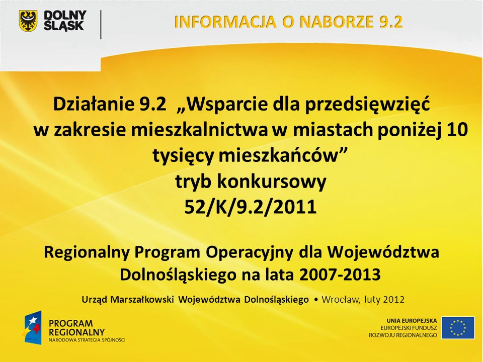 Działanie 9.2 Wsparcie dla przedsięwzięć w zakresie mieszkalnictwa w miastach poniżej 10 tysięcy mieszkańców tryb konkursowy 52/K/9.2/2011 Regionalny