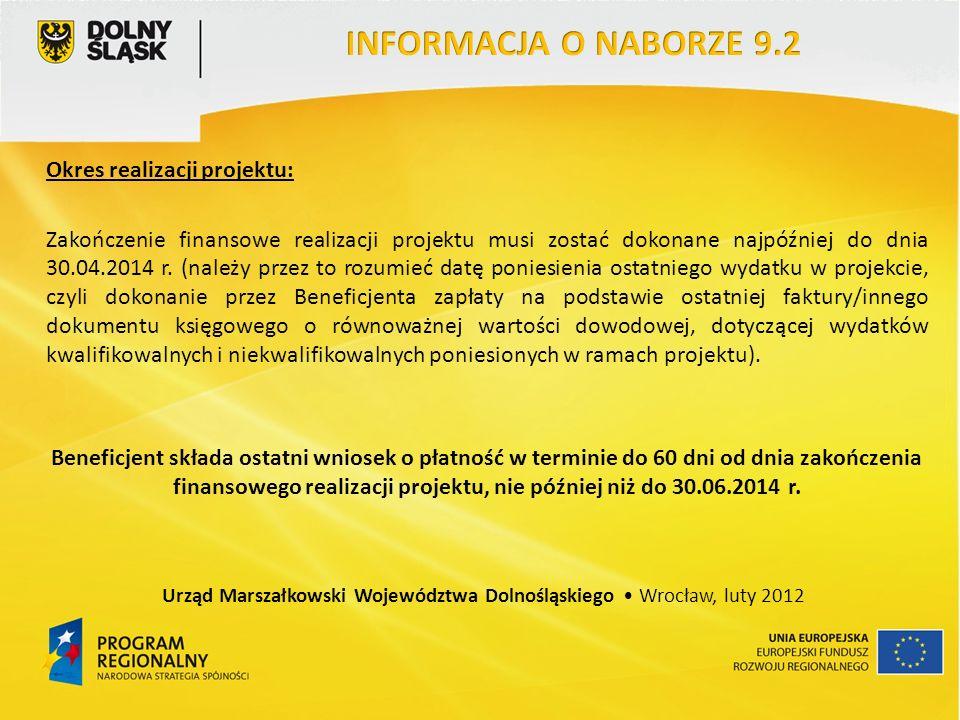Okres realizacji projektu: Zakończenie finansowe realizacji projektu musi zostać dokonane najpóźniej do dnia 30.04.2014 r.
