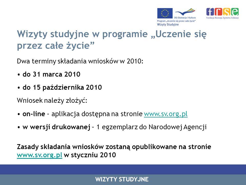Wizyty studyjne w programie Uczenie się przez całe życie WIZYTY STUDYJNE Dwa terminy składania wniosków w 2010: do 31 marca 2010 do 15 października 20